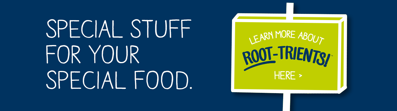 Special stuff for your special food. Learn more about Root-trients here